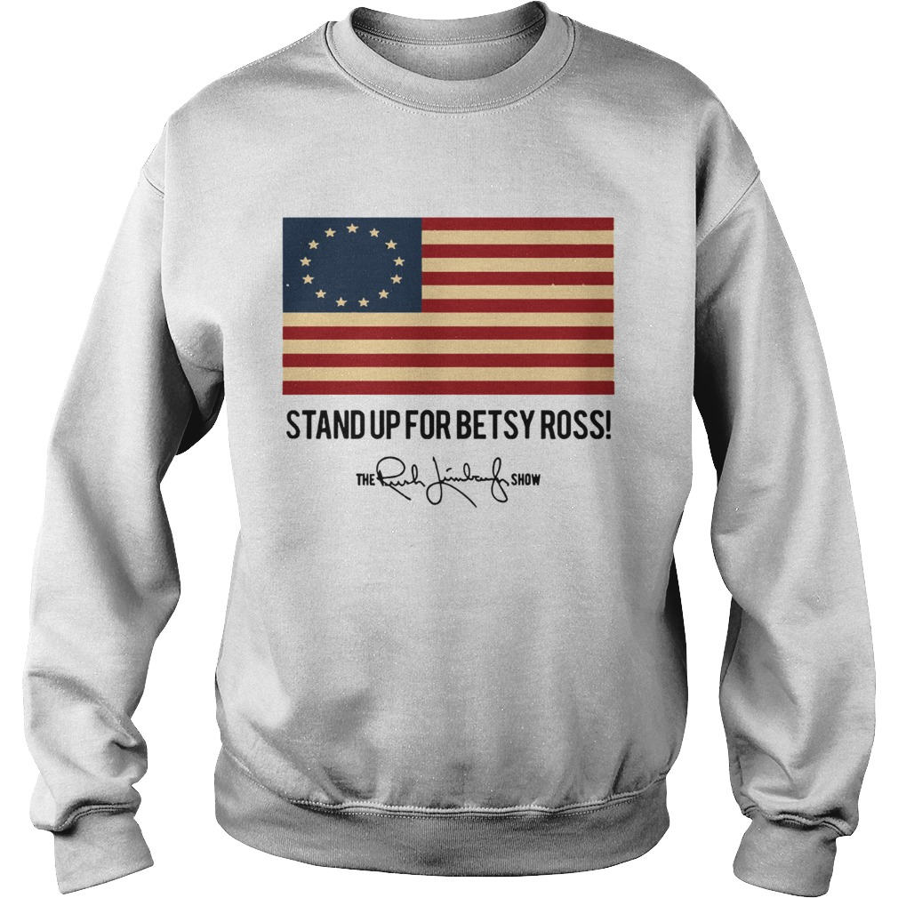 Stand up for Betsy Ross The Rush Limbaugh Show Sweatshirt