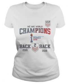Usa Soccer We Are World Champions Back To Back 2015 2019 Shirt Classic Ladies