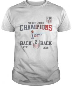 Usa Soccer We Are World Champions Back To Back 2015 2019 Shirt Unisex