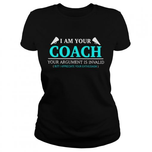 I am your coach your argument is invalid but appreciate your enthusiasm  Classic Ladies