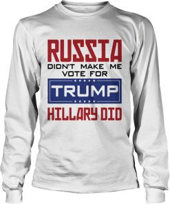 Russia didnt make me vote for Trump Hillary did  LongSleeve