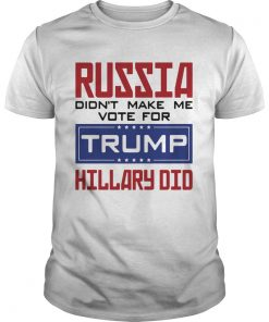 Russia didnt make me vote for Trump Hillary did  Unisex