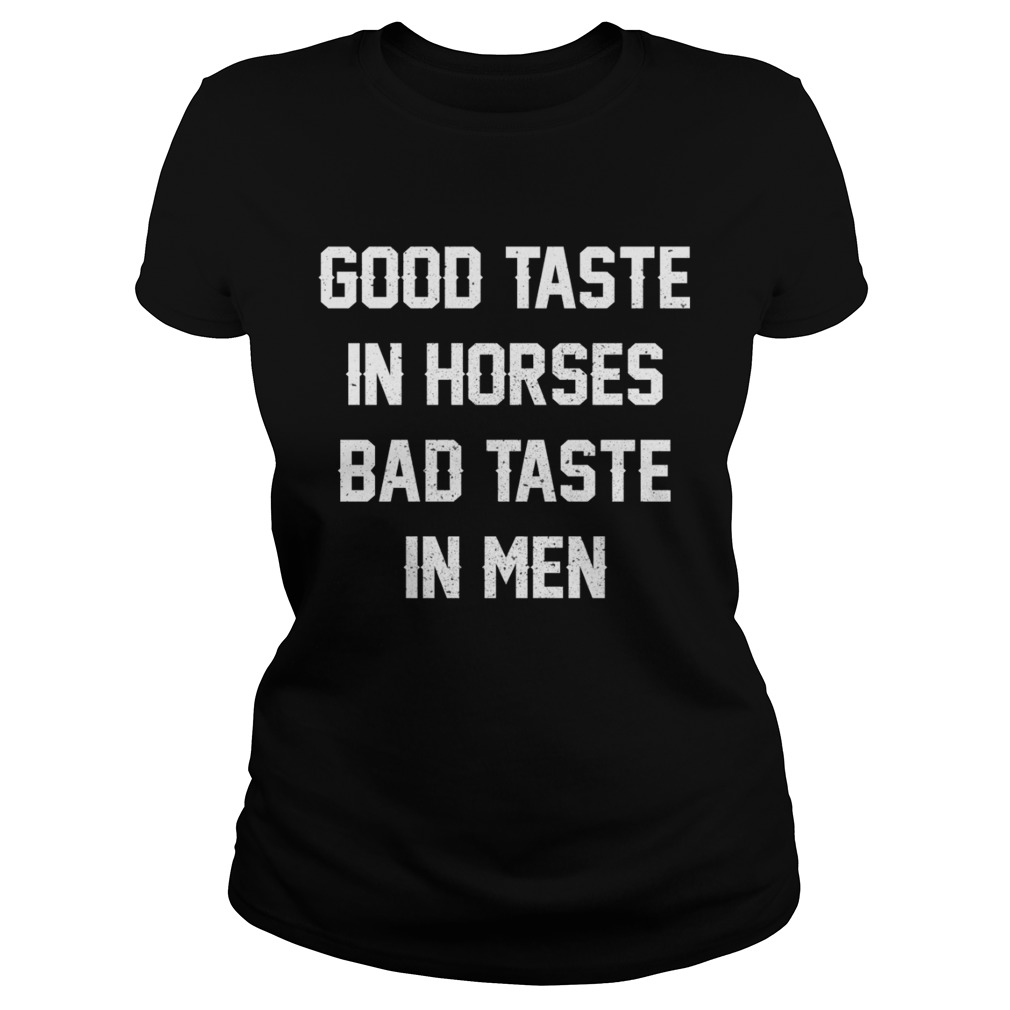Good Taste In Horses Bad Taste In Men Funny Horse Lady Shirt Classic Ladies