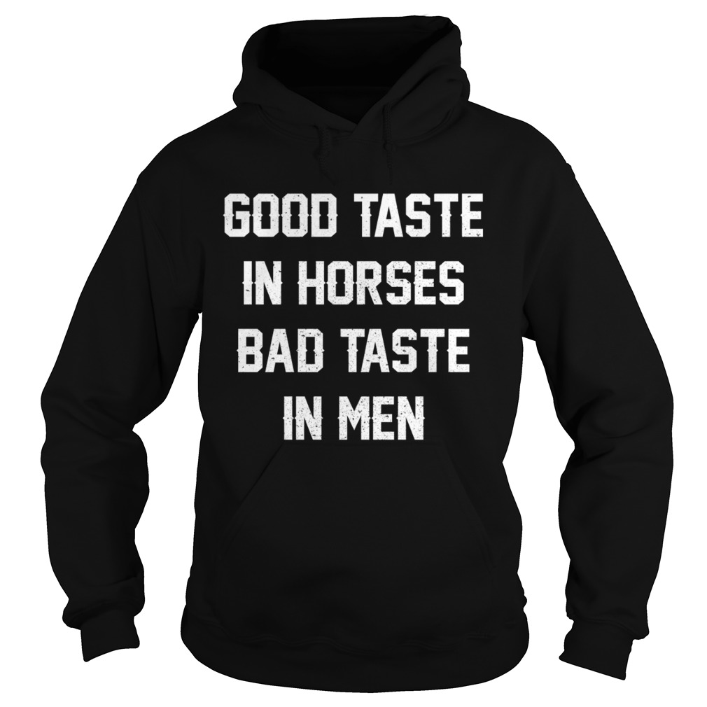 Good Taste In Horses Bad Taste In Men Funny Horse Lady Shirt Hoodie