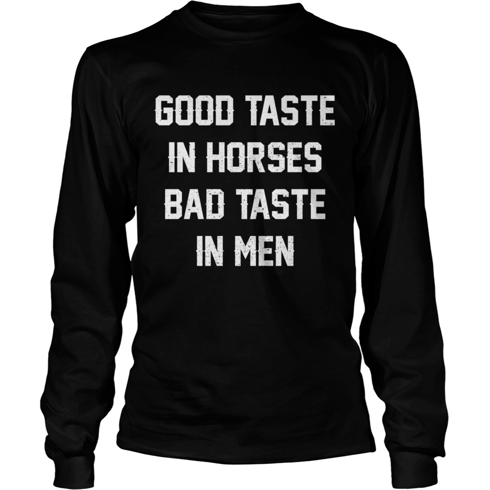 Good Taste In Horses Bad Taste In Men Funny Horse Lady Shirt LongSleeve
