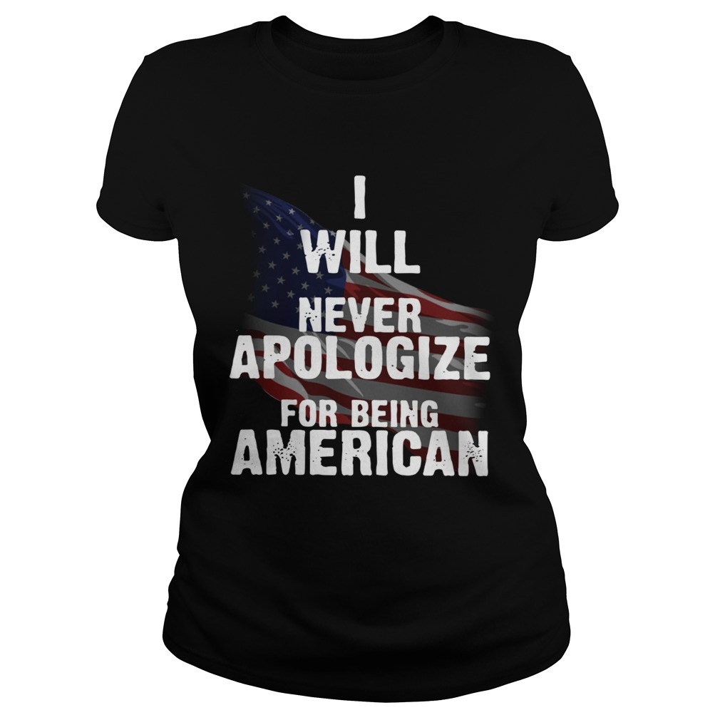 I will never apologize for being American flag Classic Ladies
