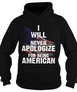 I will never apologize for being American flag  Hoodie