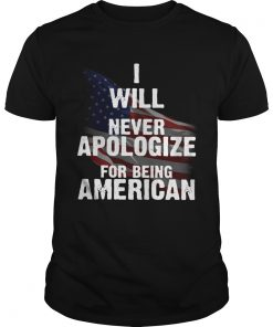 I will never apologize for being American flag  Unisex