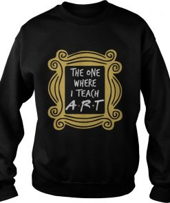 The one where I teach tiny humans  Sweatshirt
