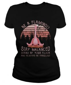 Be a flamingo stay balanced stand by your flock  Classic Ladies