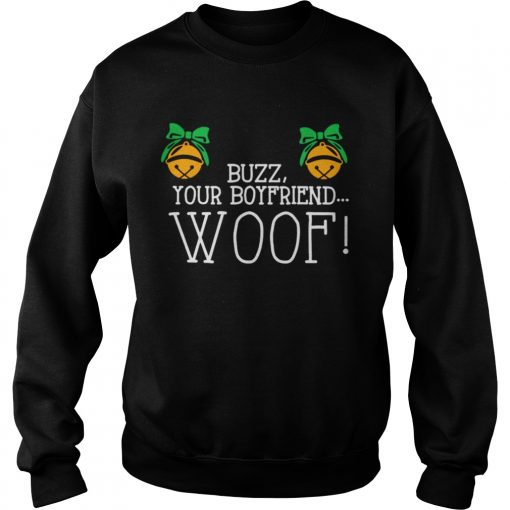 Buzz your boyfriend woof Christmas  Sweatshirt