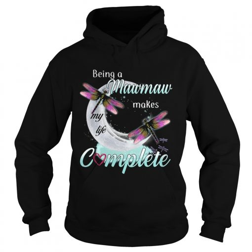Daragonfly Being A Mawmaw Makes My Life Complete TShirt Hoodie
