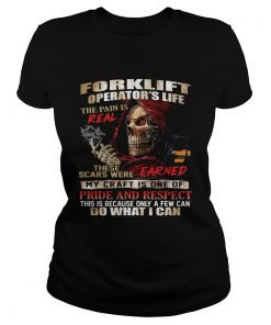 Forklift Operators Life The Pain Is Real These Scars Were Earned Shirt Classic Ladies
