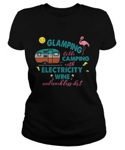 Glamping Its Like Camping With Electricity Wine And Much Less Dirt TShirt Classic Ladies