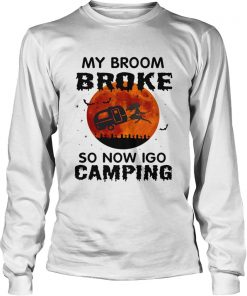 Halloween My Broom Broke So Now I Go Camping TShirt LongSleeve