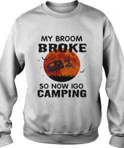 Halloween My Broom Broke So Now I Go Camping TShirt Sweatshirt