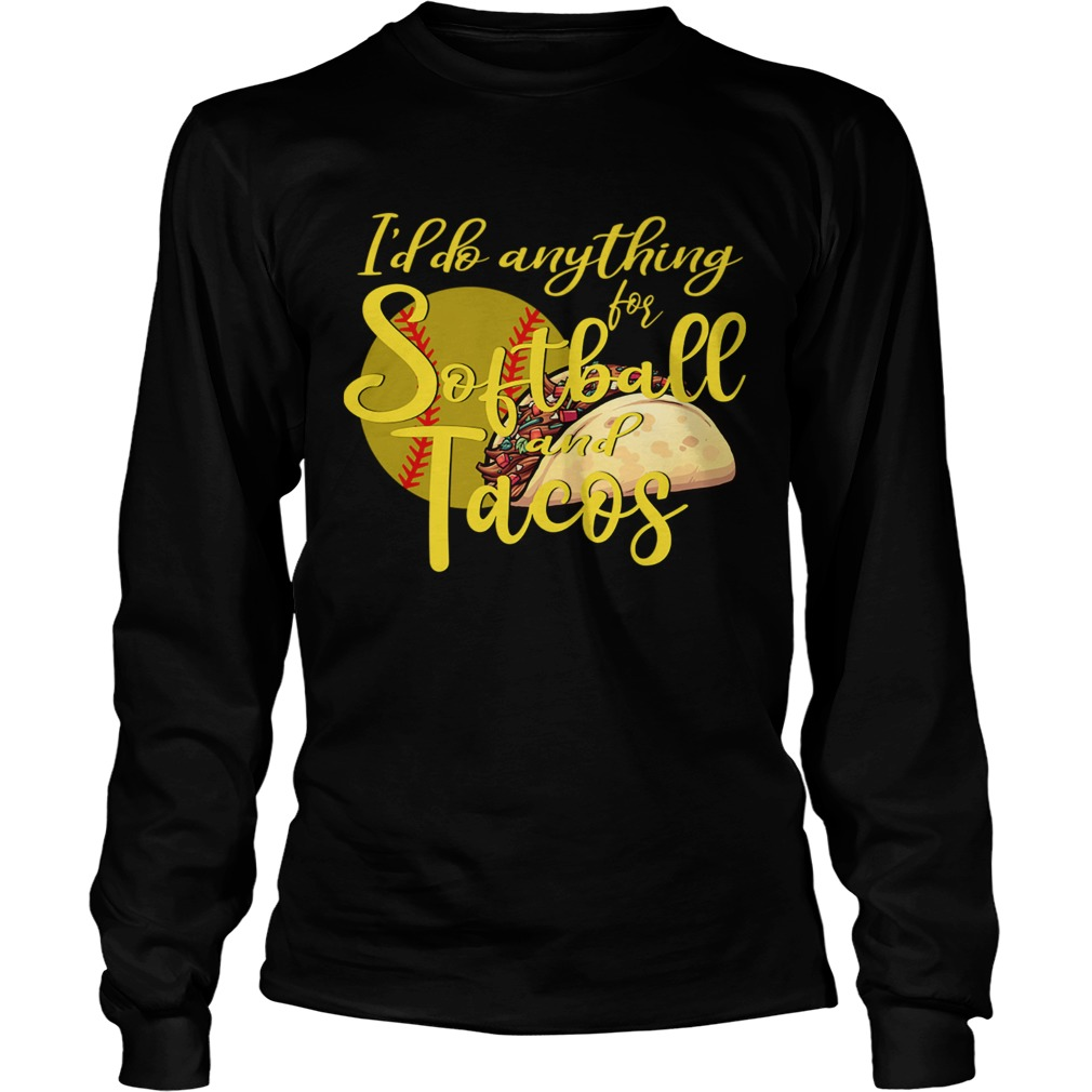Id Do Anything For Softball And Tacos TShirt LongSleeve