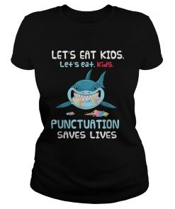 Lets Eat Kids Punctuation Saves Lives Shark Halloween  Classic Ladies