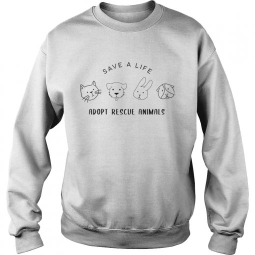 Save A Life Adopt Rescue Animal Gift For Men Women TShirt Sweatshirt