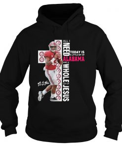 Tua Tagovailoa all I need today is a little bit of Alabama and a whole lot of Jesus  Hoodie