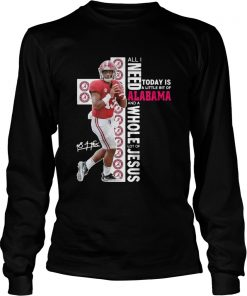Tua Tagovailoa all I need today is a little bit of Alabama and a whole lot of Jesus  LongSleeve