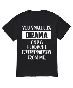 You smell like Drama and a headache please get away from me  Classic Men's T-shirt