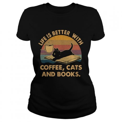1572842346Life Is Better With Coffee Cats And Books Vintage  Classic Ladies