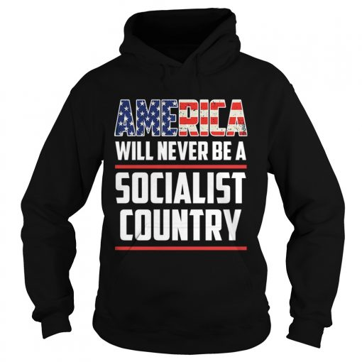 America Will Never Be A Socialist Country  Hoodie
