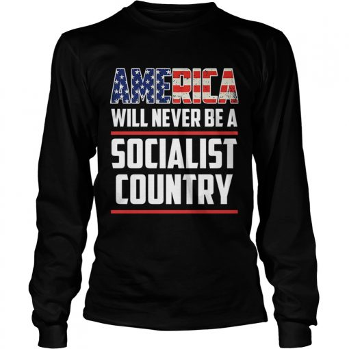 America Will Never Be A Socialist Country  LongSleeve