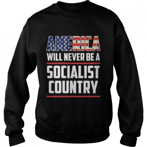 America Will Never Be A Socialist Country  Sweatshirt
