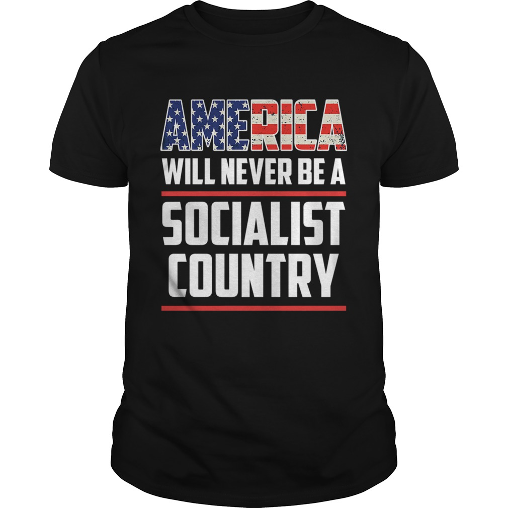 America Will Never Be A Socialist Country Unisex