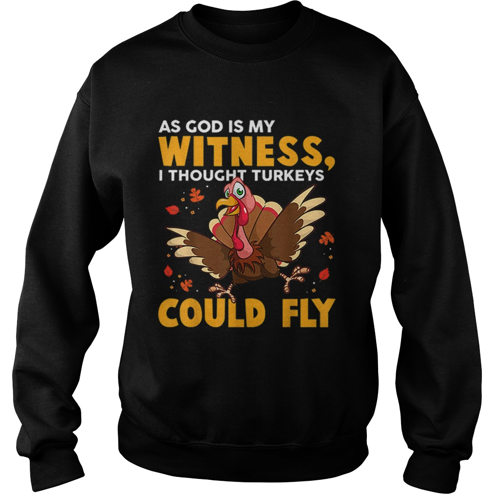 As God Is My Witness I Thought Turkeys Could Fly Funny Gift Sweatshirt