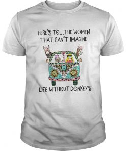 Heres To The Women That Cant Imagine Life Without Donkeys  Unisex