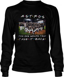 Houston Astros the one where they take it back Friends  LongSleeve