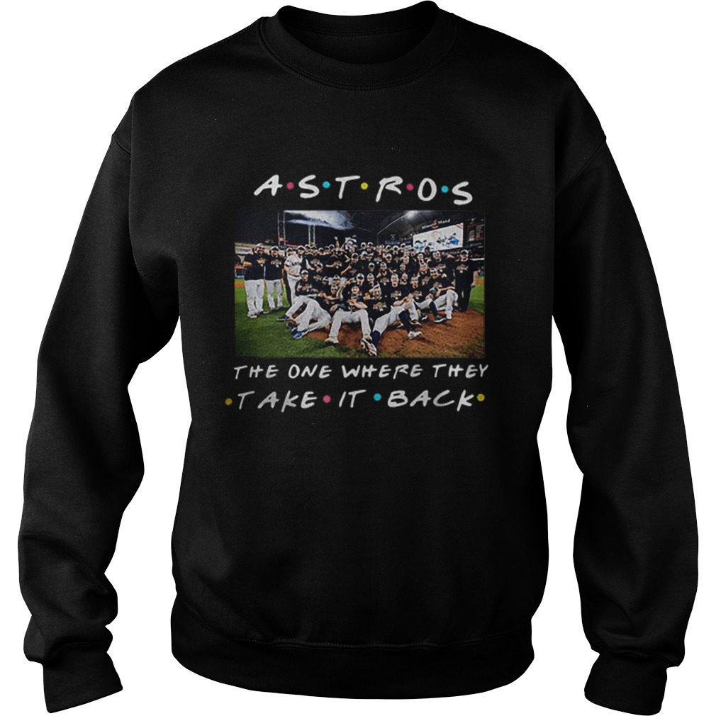 Houston Astros the one where they take it back Friends Sweatshirt