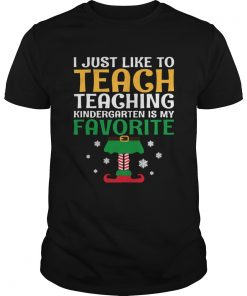 I Just Like to Teach Kindergarten Teacher Elf Christmas  Unisex