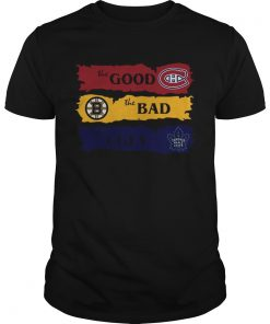 Montreal Canadiens The Good Boston Bruins The Bad Toronto Maple Leafs The Ugly  Unisex