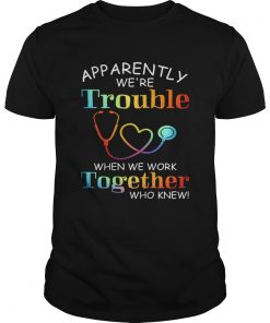apparently were trouble when we are together who knew  Unisex