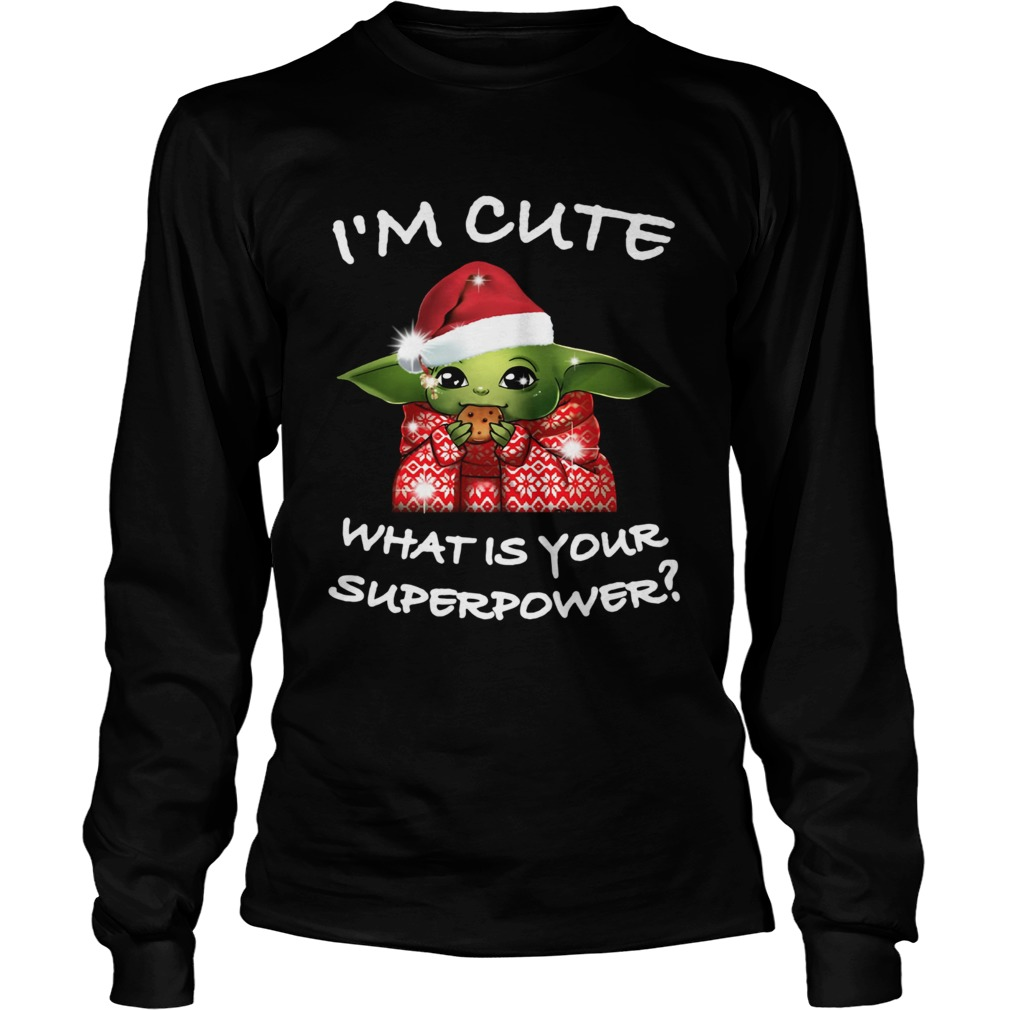 Baby Yoda Im cute what is your superpower Christmas LongSleeve