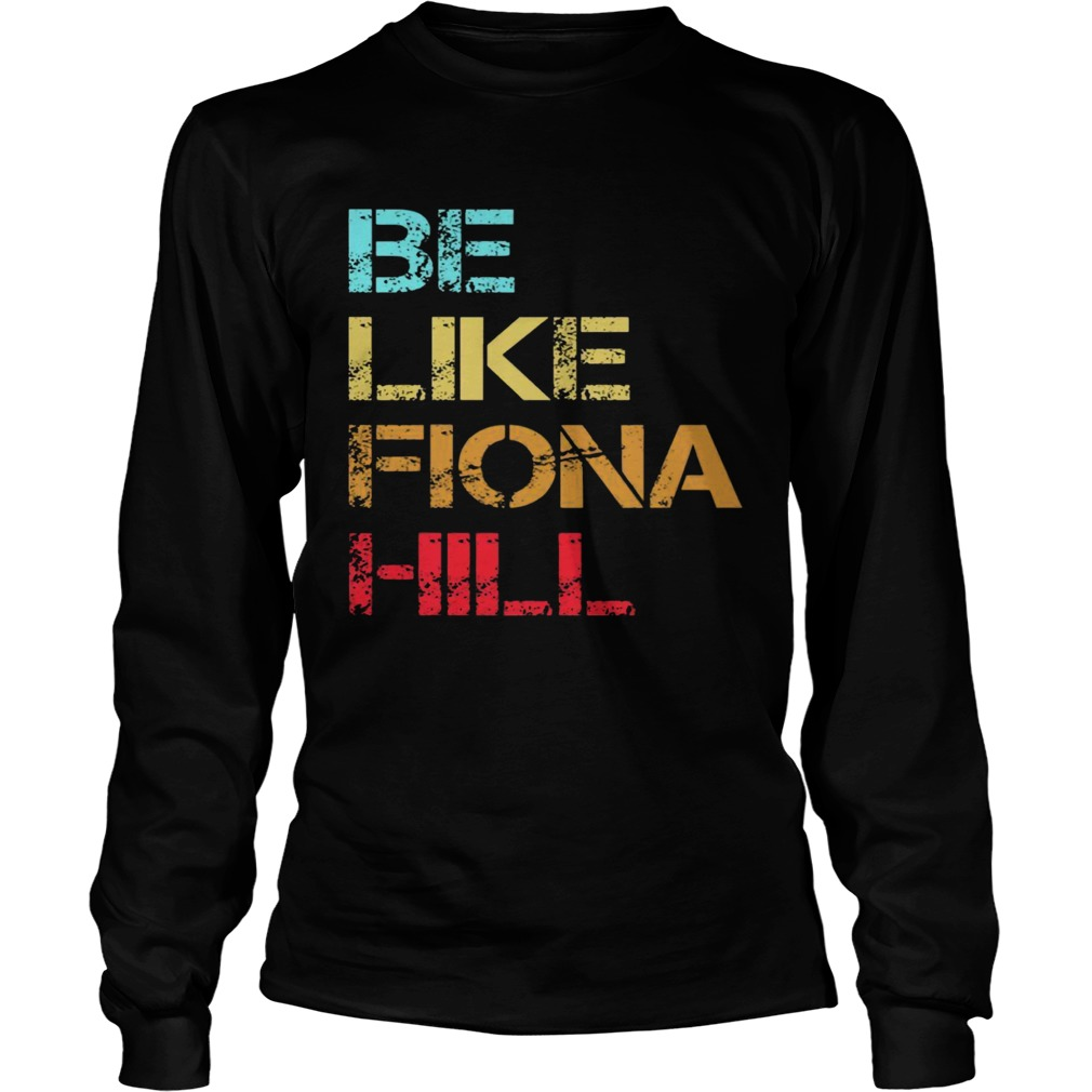 Be Like Fiona Hill LongSleeve