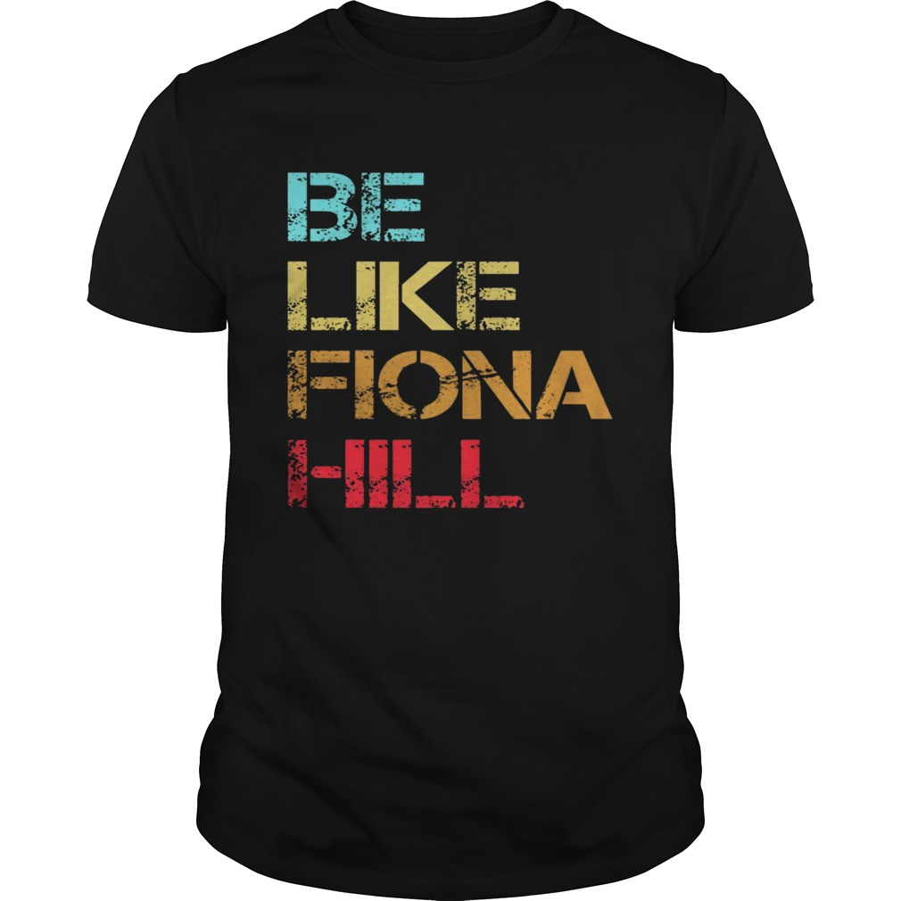 Be Like Fiona Hill Unisex