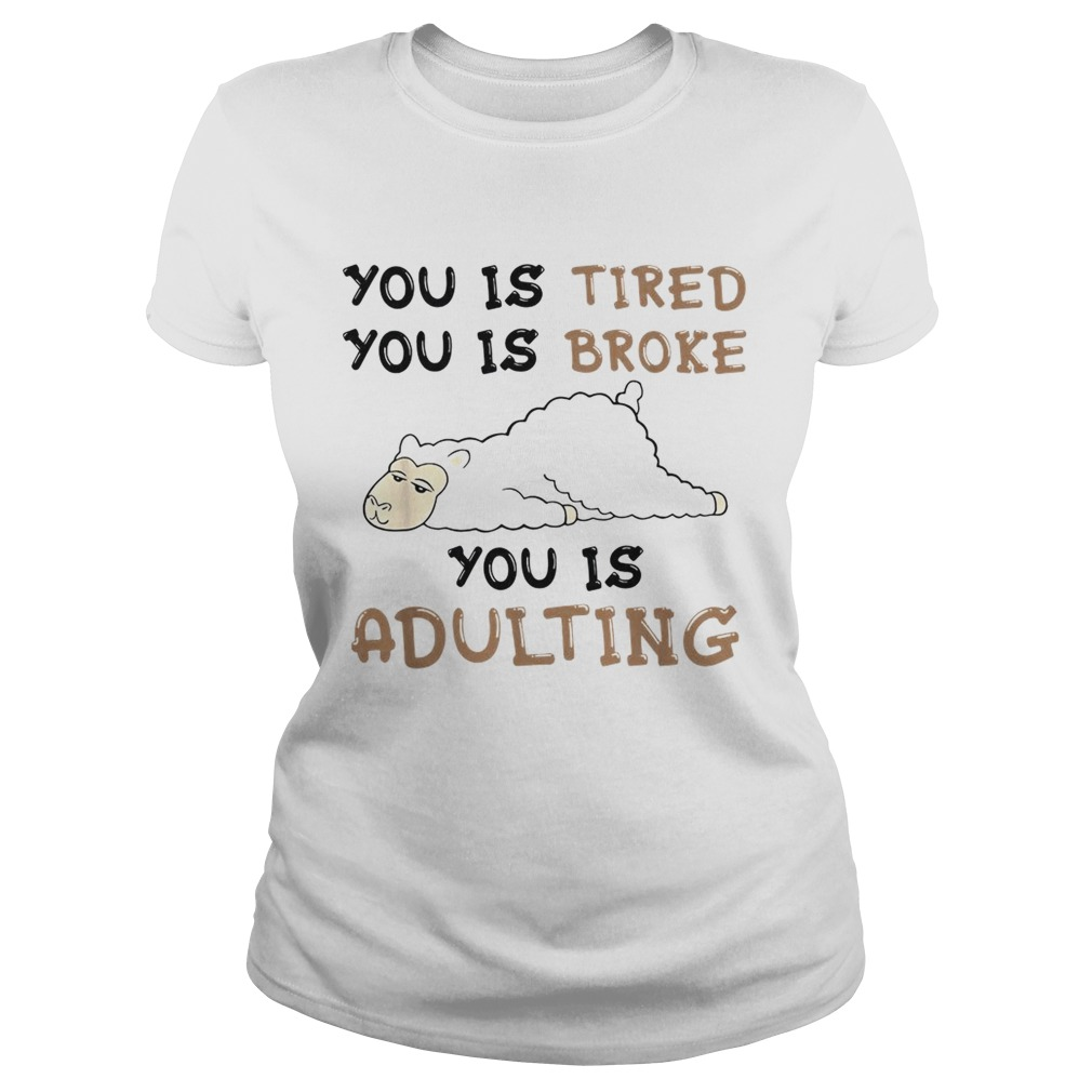 Llama You is tired you is broke you is adulting LlMlTED EDlTlON Classic Ladies