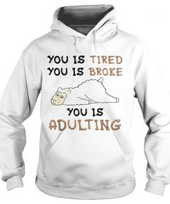 Llama You is tired you is broke you is adulting  LlMlTED EDlTlON Hoodie