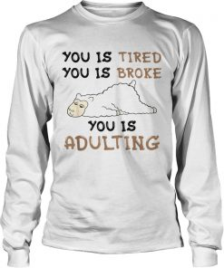Llama You is tired you is broke you is adulting  LlMlTED EDlTlON LongSleeve