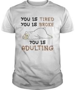Llama You is tired you is broke you is adulting  LlMlTED EDlTlON Unisex