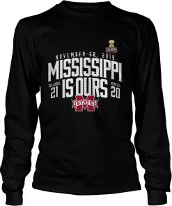 November 28 2019 Mississippi Is Ours Mississippi State Bulldogs vs Ole Miss Rebels 2019 Football S LongSleeve