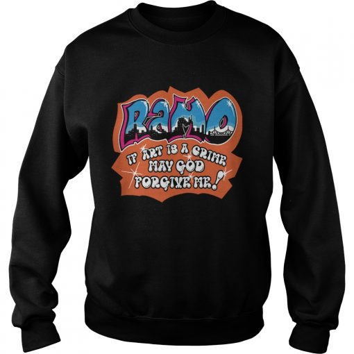 Ramo if art is a crime may god forgive me  Sweatshirt