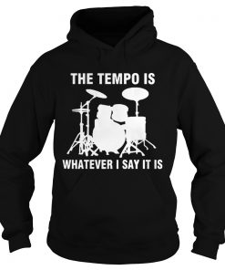 The Tempo Is Whatever I Say It Is  Hoodie
