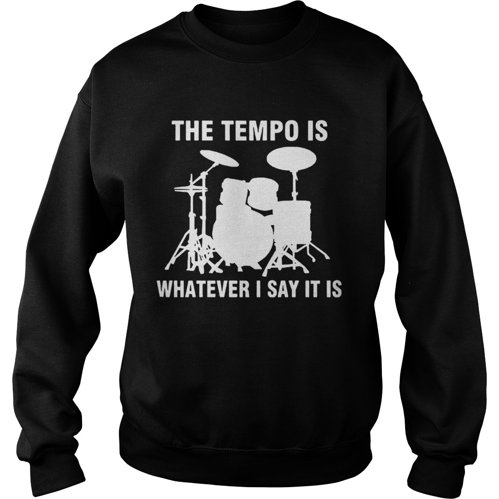 The Tempo Is Whatever I Say It Is Sweatshirt