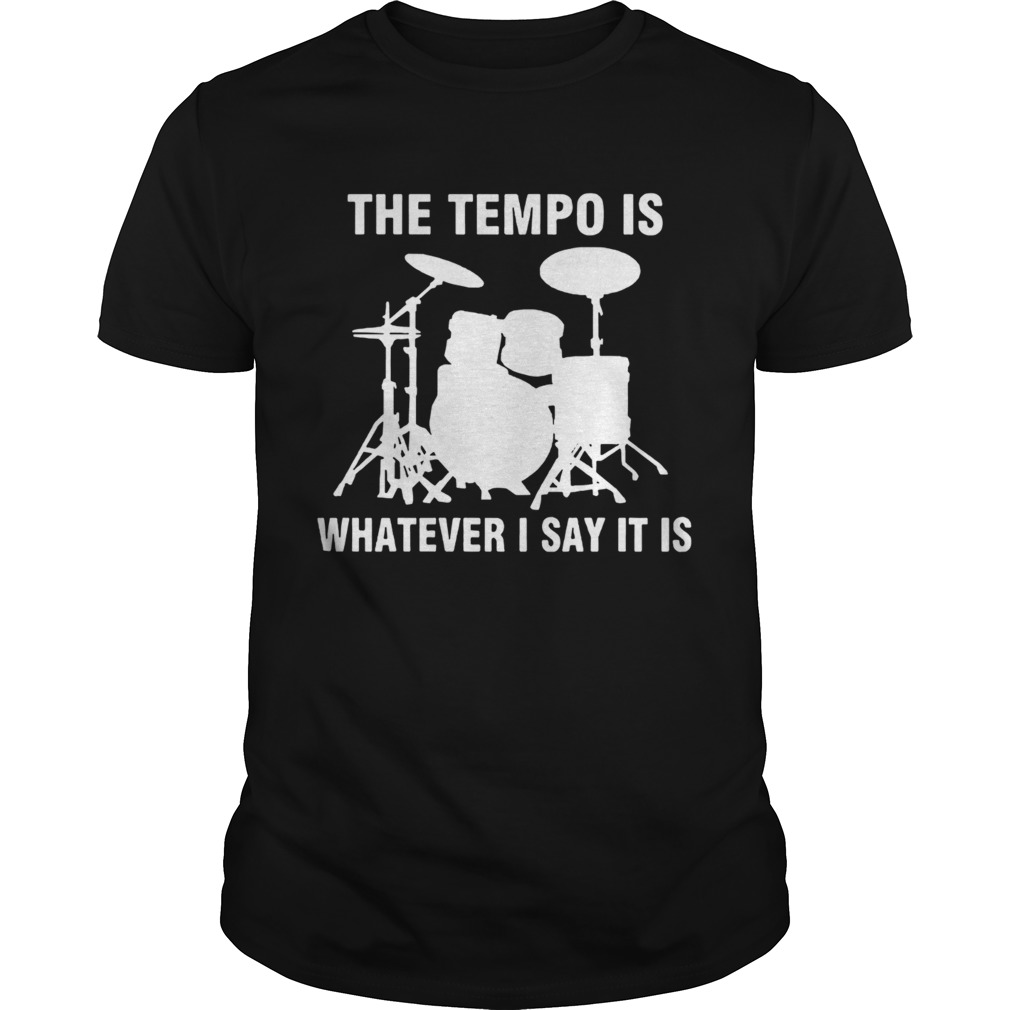 The Tempo Is Whatever I Say It Is Unisex